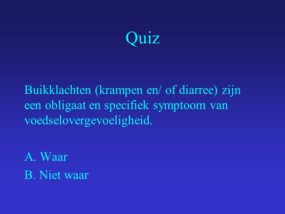 Quiz Buikklachten (krampen en/ of diarree) zijn een obligaat en specifiek symptoom van voedselovergevoeligheid.