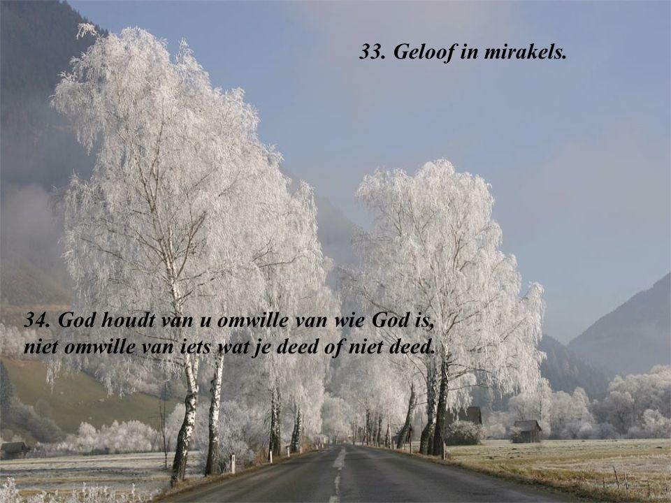 33. Geloof in mirakels. 34.