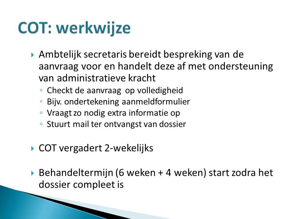 COT: werkwijze Ambtelijk secretaris bereidt bespreking van de aanvraag voor en handelt deze af met ondersteuning van administratieve kracht.