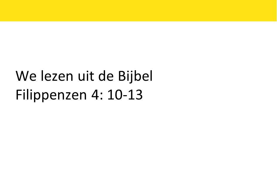 We lezen uit de Bijbel Filippenzen 4: 10-13
