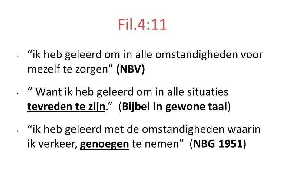 Fil.4:11 ik heb geleerd om in alle omstandigheden voor mezelf te zorgen (NBV)