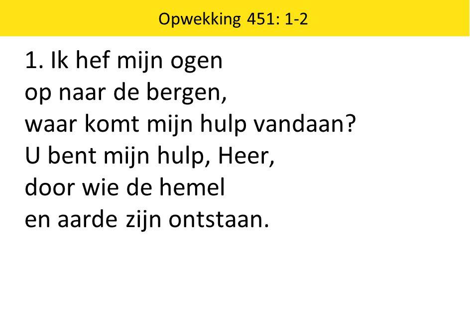 waar komt mijn hulp vandaan U bent mijn hulp, Heer, door wie de hemel