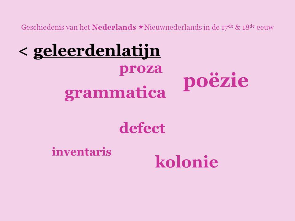 poëzie < geleerdenlatijn grammatica kolonie proza defect inventaris