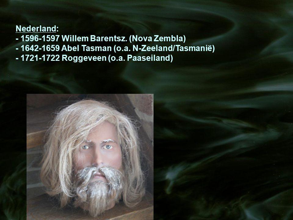 Nederland: - 1596-1597 Willem Barentsz. (Nova Zembla) - 1642-1659 Abel Tasman (o.a. N-Zeeland/Tasmanië)