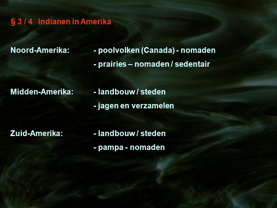 § 3 / 4 Indianen in Amerika Noord-Amerika: - poolvolken (Canada) - nomaden. - prairies – nomaden / sedentair.