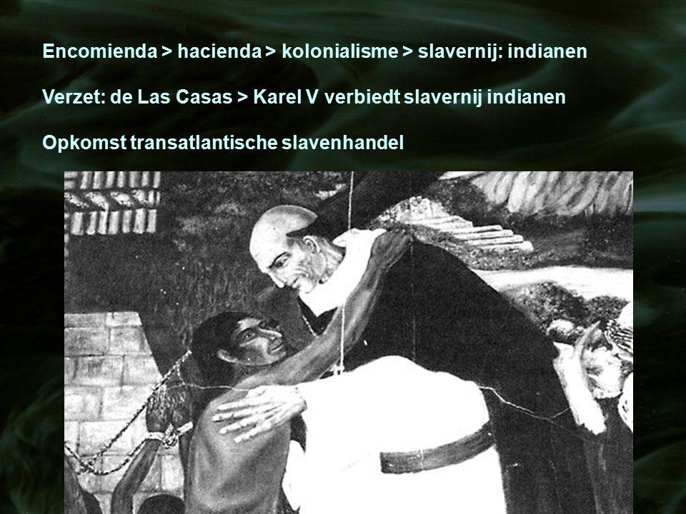 Encomienda > hacienda > kolonialisme > slavernij: indianen