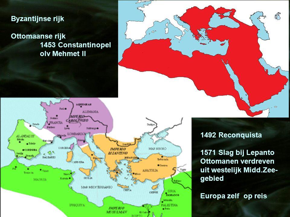 Byzantijnse rijk Ottomaanse rijk 1453 Constantinopel olv Mehmet II. 1492 Reconquista. 1571 Slag bij Lepanto.