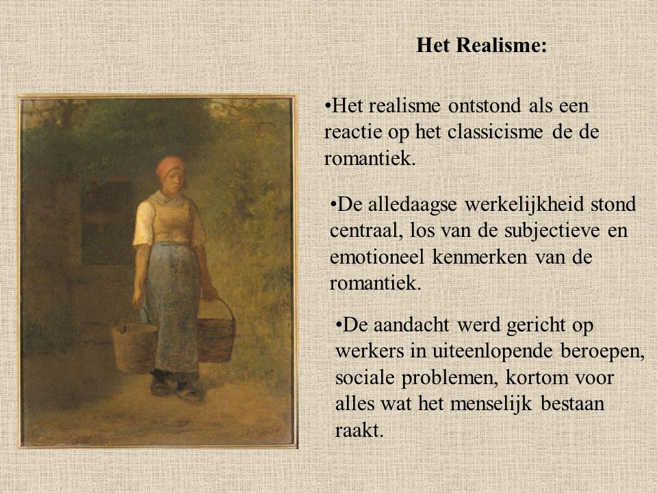 Het Realisme: Het realisme ontstond als een reactie op het classicisme de de romantiek.
