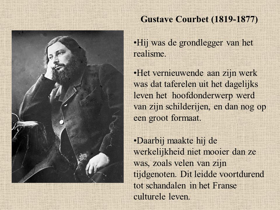 Gustave Courbet (1819-1877) Hij was de grondlegger van het realisme.