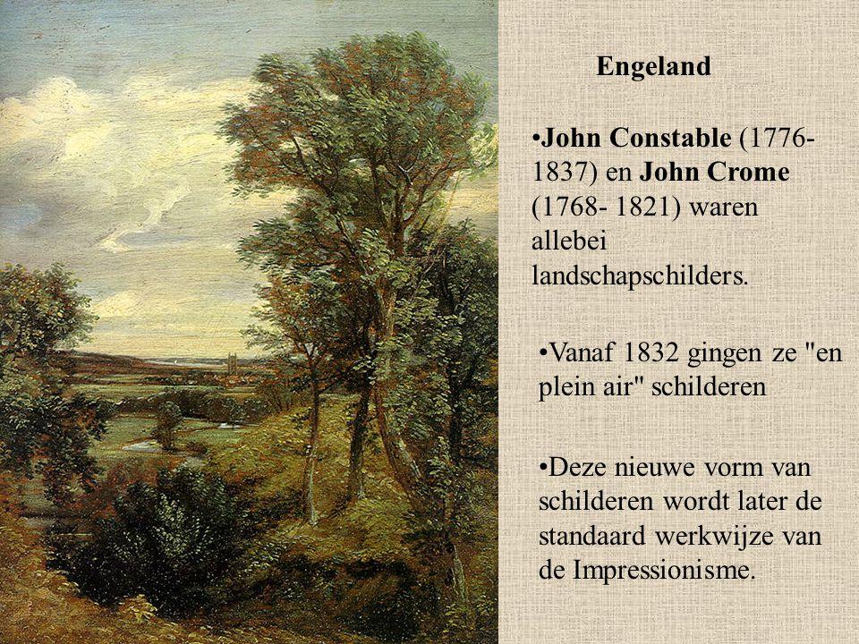 Engeland John Constable (1776-1837) en John Crome (1768- 1821) waren allebei landschapschilders. Vanaf 1832 gingen ze en plein air schilderen.