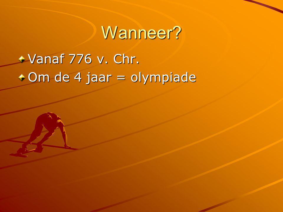 Wanneer Vanaf 776 v. Chr. Om de 4 jaar = olympiade