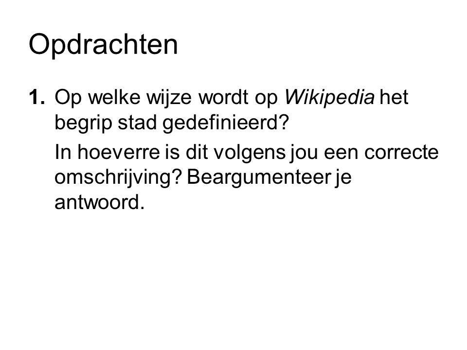 Opdrachten 1. Op welke wijze wordt op Wikipedia het begrip stad gedefinieerd