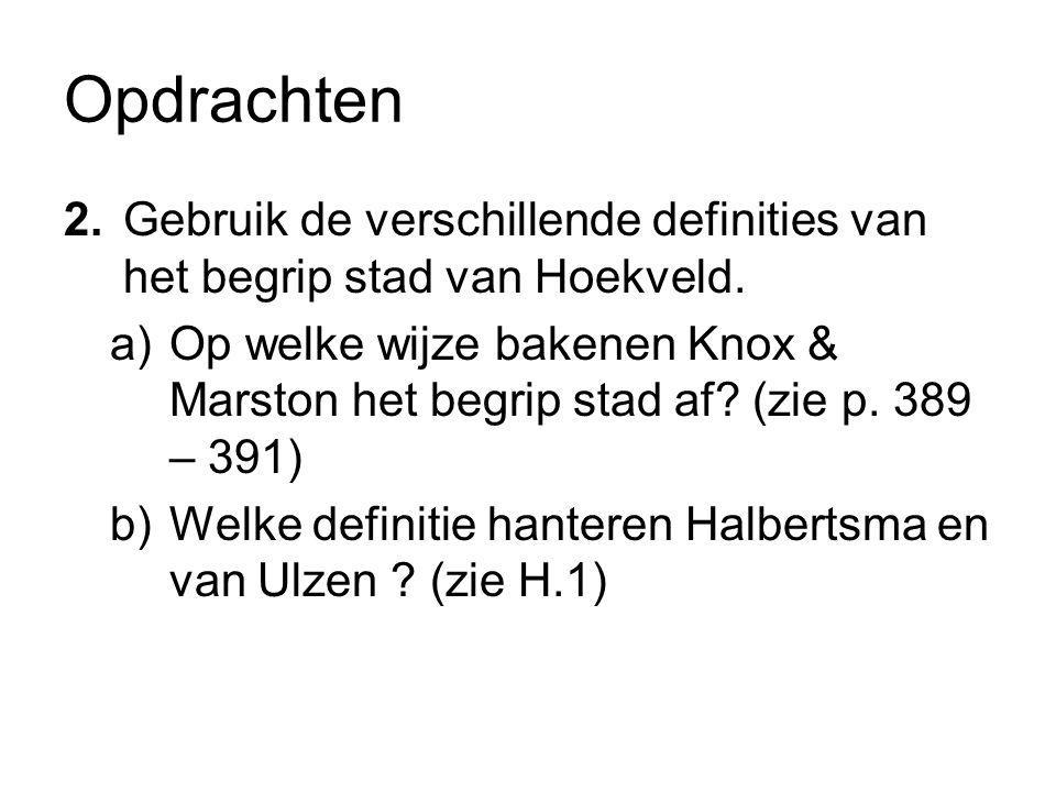 Opdrachten 2. Gebruik de verschillende definities van het begrip stad van Hoekveld.