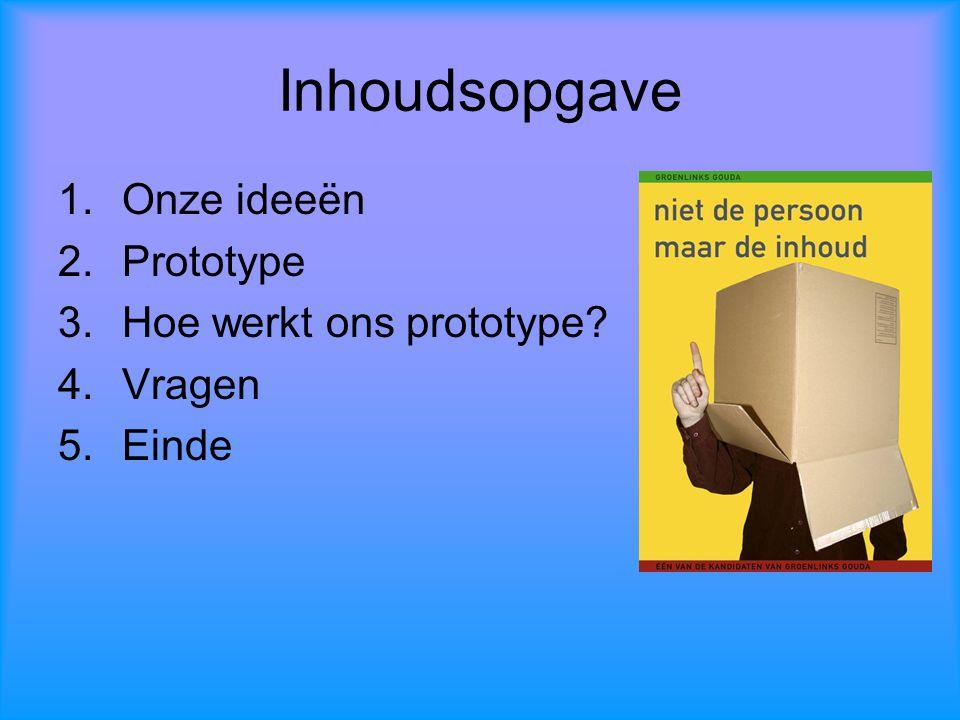 Inhoudsopgave Onze ideeën Prototype Hoe werkt ons prototype Vragen