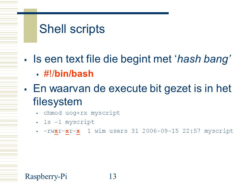 Shell scripts Is een text file die begint met 'hash bang'
