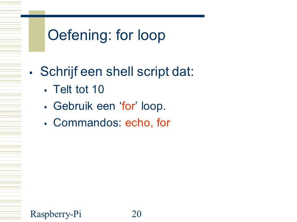 Oefening: for loop Schrijf een shell script dat: Telt tot 10