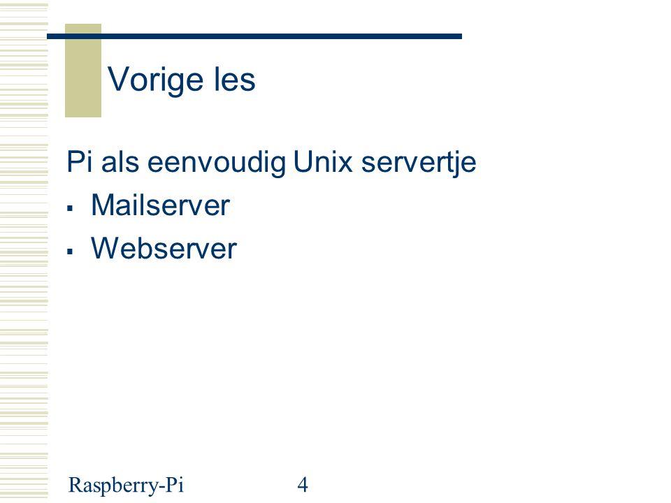 Vorige les Pi als eenvoudig Unix servertje Mailserver Webserver
