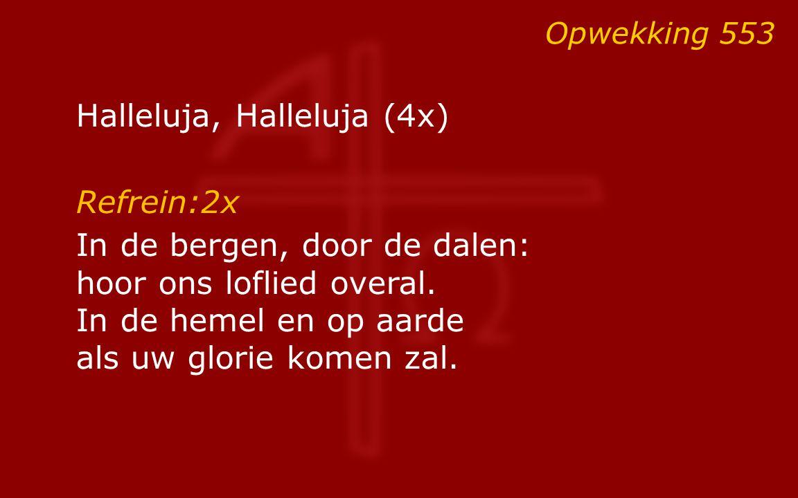 Halleluja, Halleluja (4x) Refrein:2x