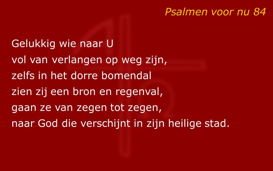 Psalmen voor nu 84 Gelukkig wie naar U. vol van verlangen op weg zijn, zelfs in het dorre bomendal.