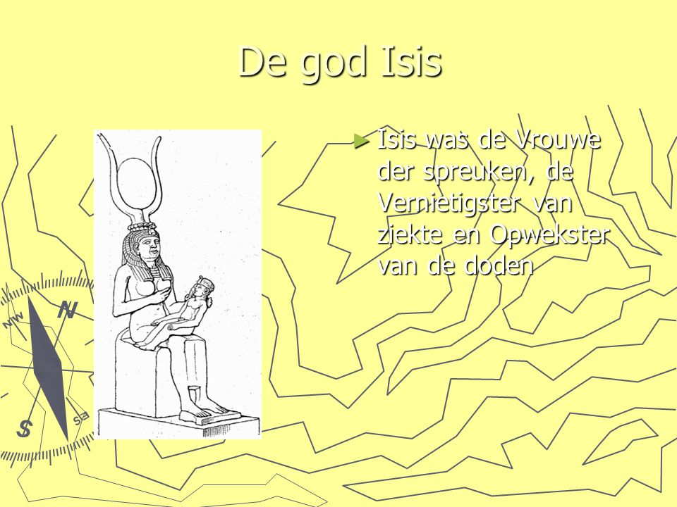 De god Isis Isis was de Vrouwe der spreuken, de Vernietigster van ziekte en Opwekster van de doden