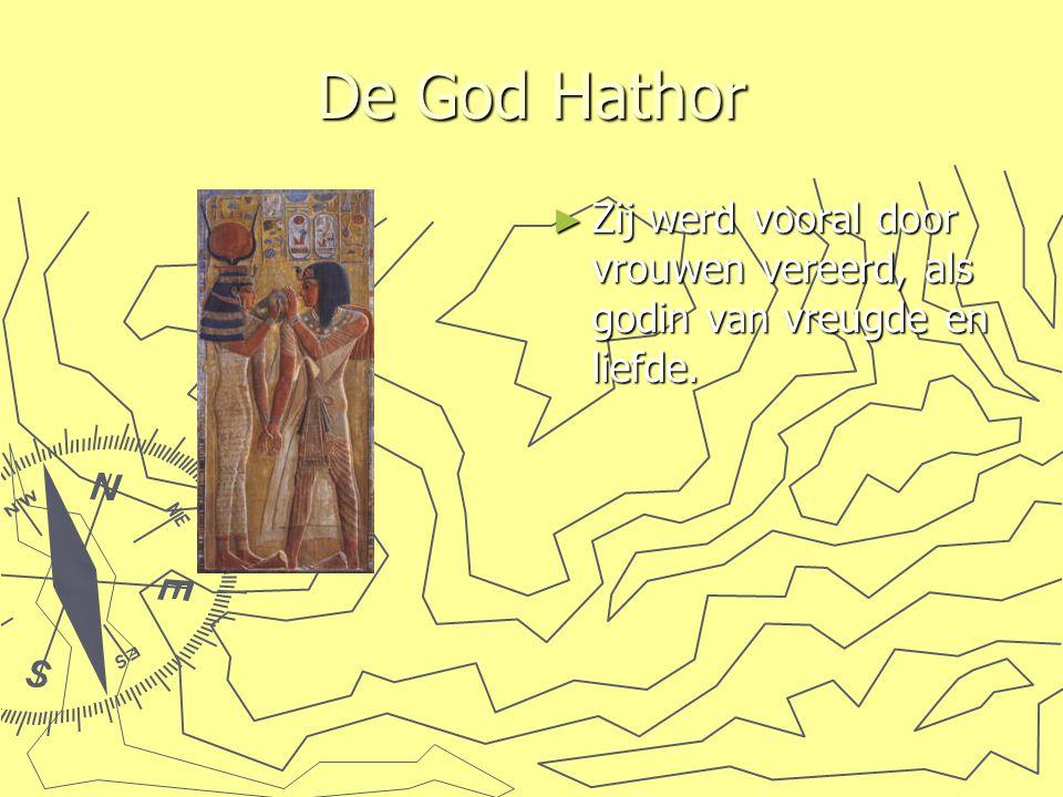 De God Hathor Zij werd vooral door vrouwen vereerd, als godin van vreugde en liefde.
