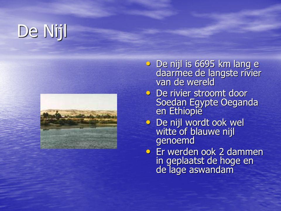 De Nijl De nijl is 6695 km lang e daarmee de langste rivier van de wereld. De rivier stroomt door Soedan Egypte Oeganda en Ethiopië.
