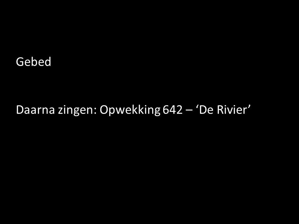 Gebed Daarna zingen: Opwekking 642 – 'De Rivier'