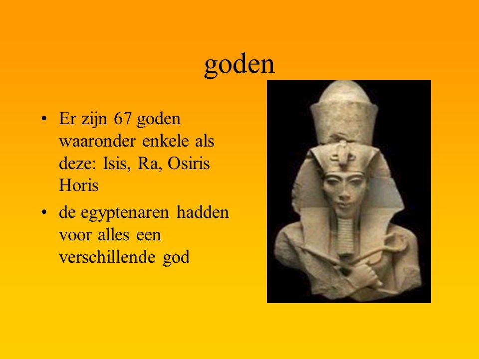 goden Er zijn 67 goden waaronder enkele als deze: Isis, Ra, Osiris Horis.
