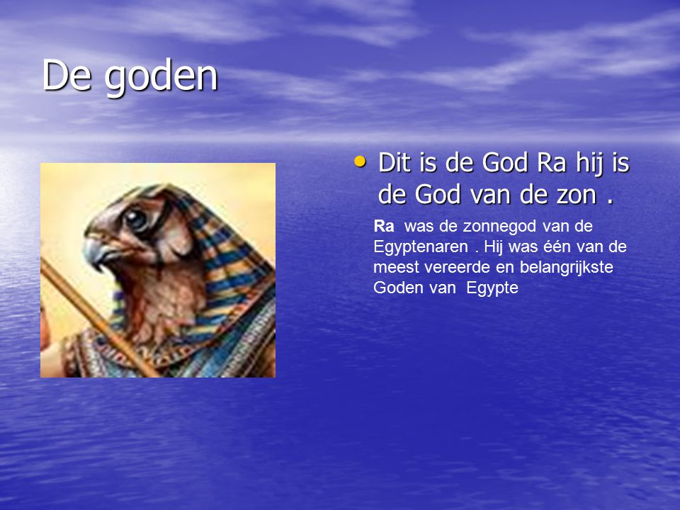 De goden Dit is de God Ra hij is de God van de zon .