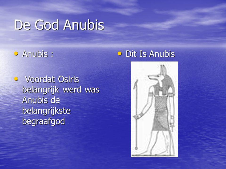 De God Anubis Anubis : Voordat Osiris belangrijk werd was Anubis de belangrijkste begraafgod.