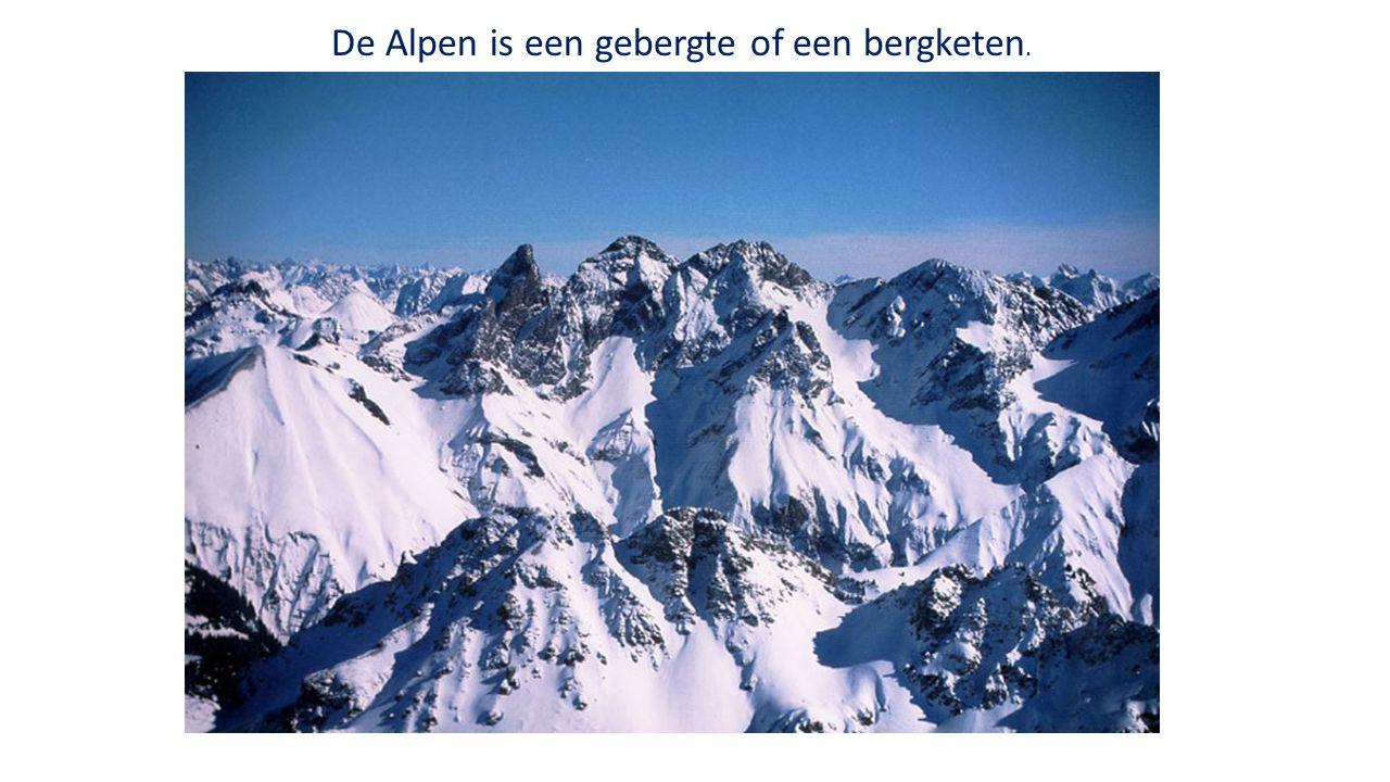 De Alpen is een gebergte of een bergketen.