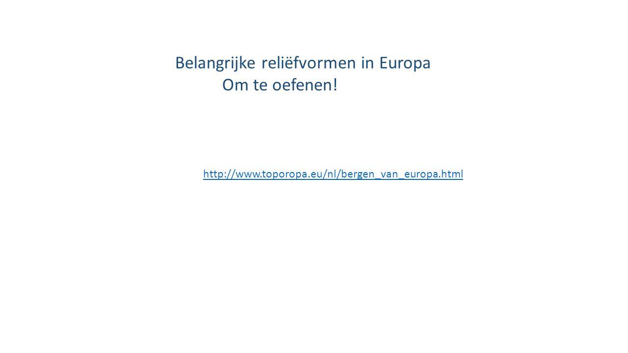 Om te oefenen! Belangrijke reliëfvormen in Europa