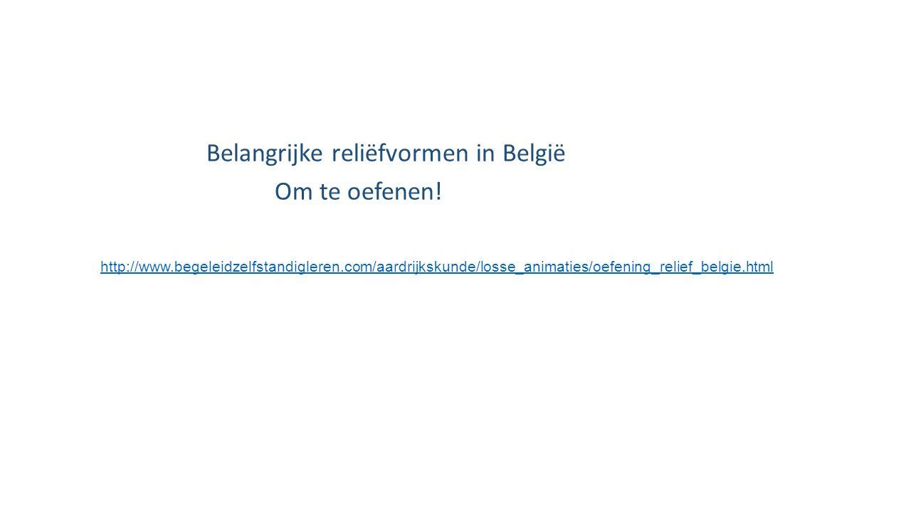 Belangrijke reliëfvormen in België Om te oefenen!