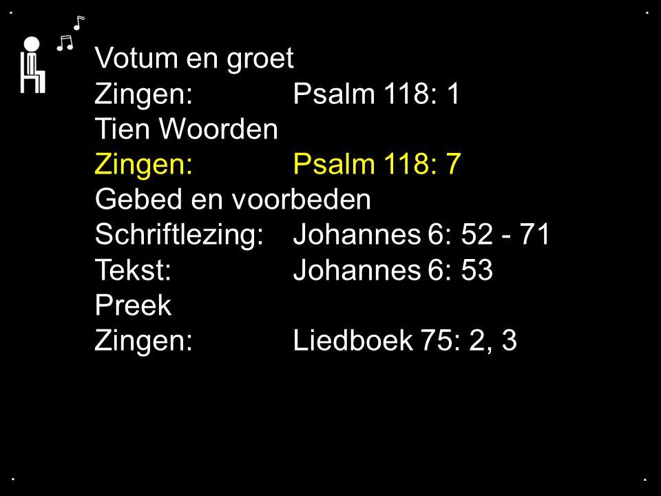 Schriftlezing: Johannes 6: 52 - 71 Tekst: Johannes 6: 53 Preek