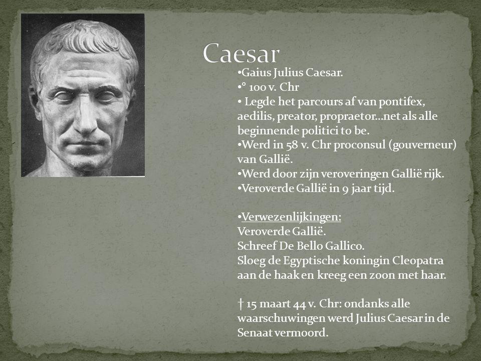 Caesar Gaius Julius Caesar. ° 100 v. Chr