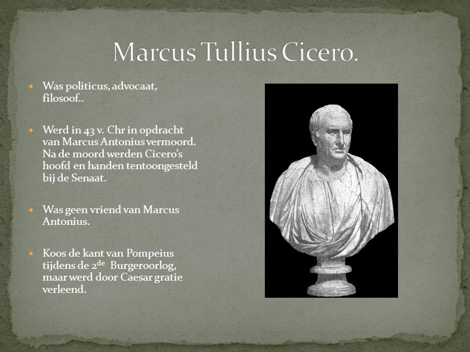 Marcus Tullius Cicero. Was politicus, advocaat, filosoof..