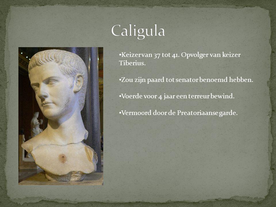 Caligula Keizer van 37 tot 41. Opvolger van keizer Tiberius.