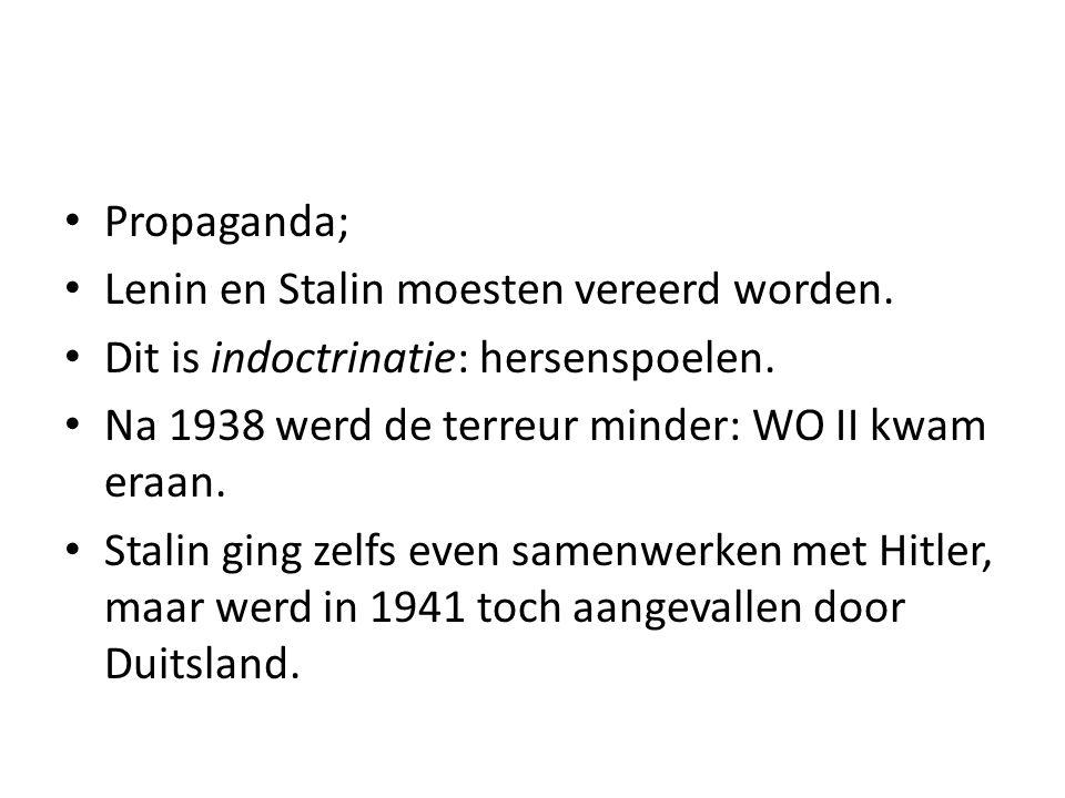 Propaganda; Lenin en Stalin moesten vereerd worden. Dit is indoctrinatie: hersenspoelen. Na 1938 werd de terreur minder: WO II kwam eraan.
