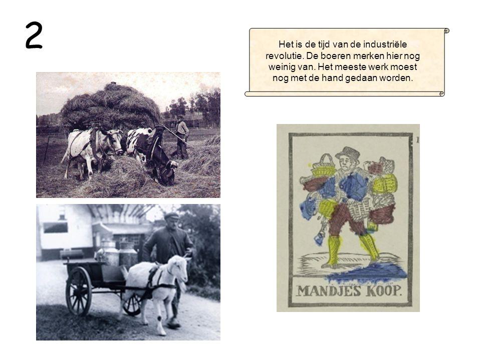 2 Het is de tijd van de industriële revolutie. De boeren merken hier nog weinig van.