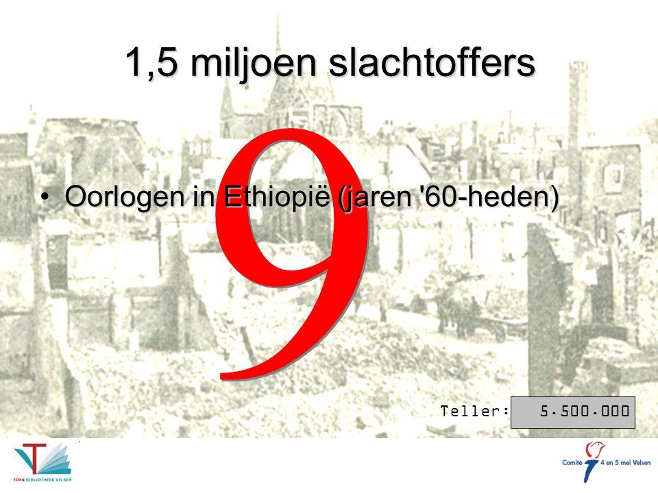 9 1,5 miljoen slachtoffers Oorlogen in Ethiopië (jaren 60-heden)