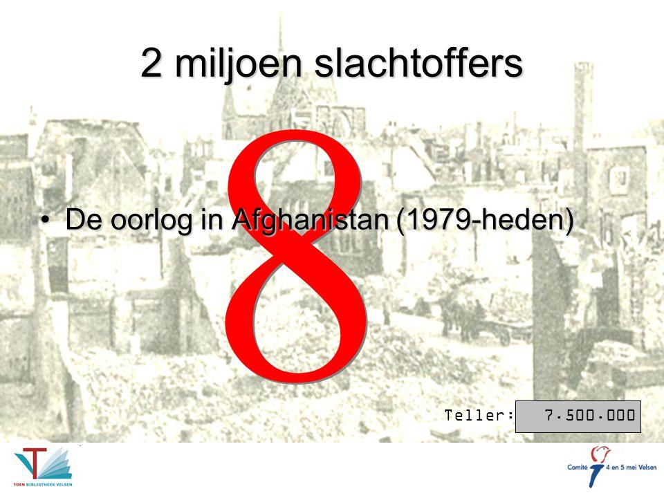 8 2 miljoen slachtoffers De oorlog in Afghanistan (1979-heden)