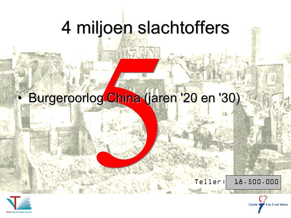 5 4 miljoen slachtoffers Burgeroorlog China (jaren 20 en 30)