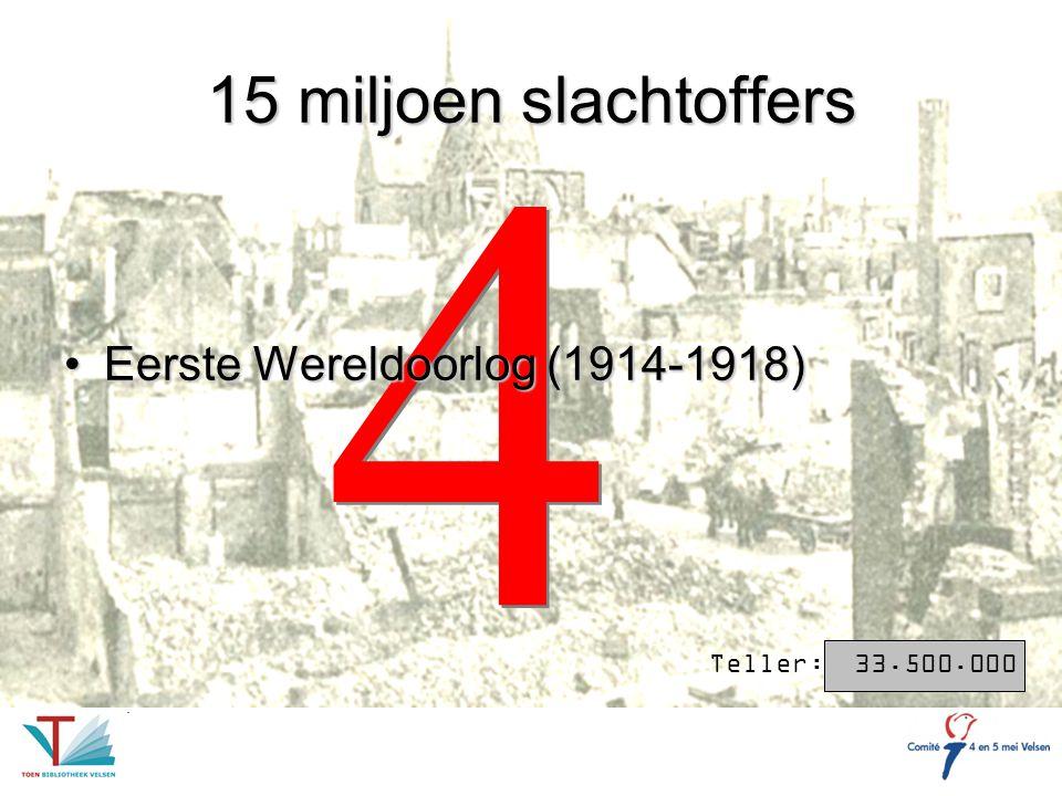 4 15 miljoen slachtoffers Eerste Wereldoorlog (1914-1918)