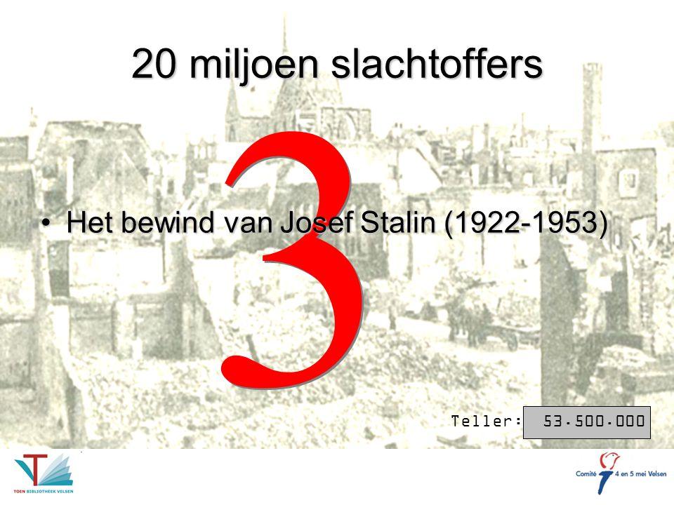 3 20 miljoen slachtoffers Het bewind van Josef Stalin (1922-1953)
