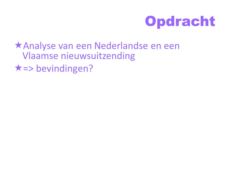 Opdracht Analyse van een Nederlandse en een Vlaamse nieuwsuitzending