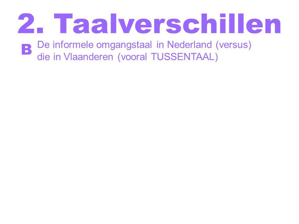 2. Taalverschillen B De informele omgangstaal in Nederland (versus)