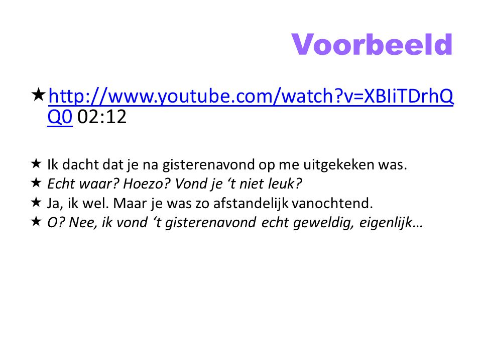 Voorbeeld http://www.youtube.com/watch v=XBIiTDrhQQ0 02:12