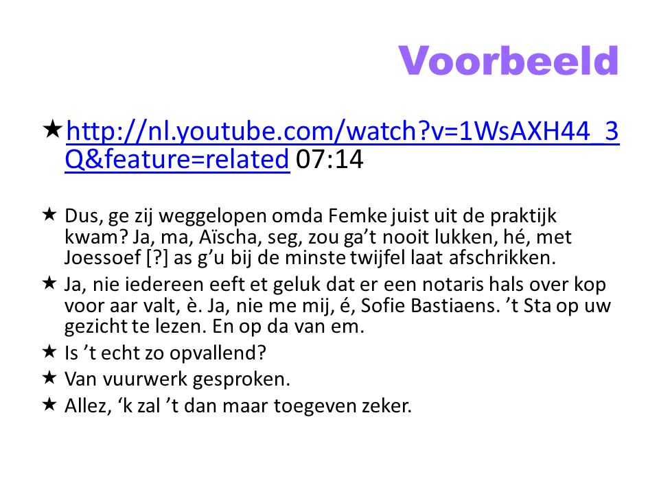 Voorbeeld http://nl.youtube.com/watch v=1WsAXH44_3Q&feature=related 07:14.