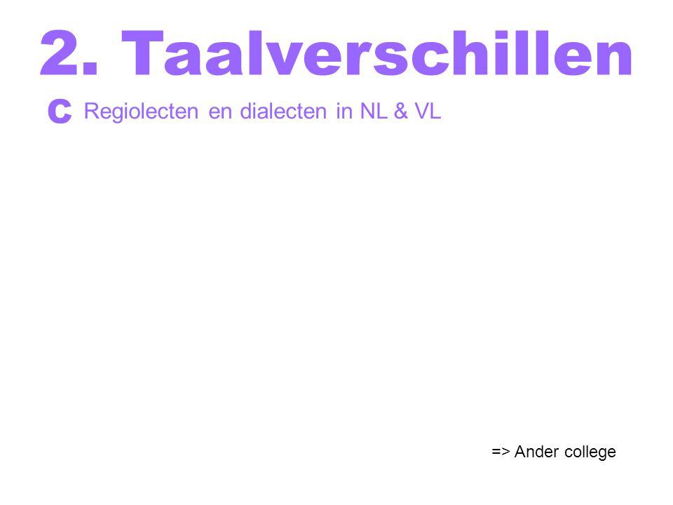 2. Taalverschillen C Regiolecten en dialecten in NL & VL