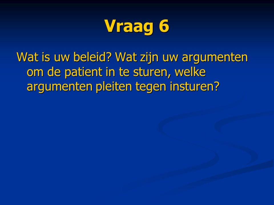 Vraag 6 Wat is uw beleid.